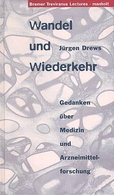 Wandel und Wiederkehr Gedanken über Medizin und Arzneimittelforschung Manholt Verlag Bremen, 1998 ISBN 3-924903-26-3